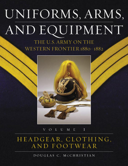 Uniforms, Arms, and Equipment: The U. S. Army on the Western Frontier, 1880-1892. Volume I: Headgear, Clothing and Footwear & Volume II: Weapons and Accouterments