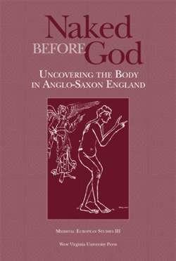 Naked Before God: Uncovering the Body in Anglo-Saxon England