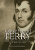 Oliver Hazard Perry: Honor, Courage and Patriotism in the Early U. S. Navy