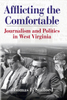 Afflicting the Comfortable: Journalism and Politics in West Virginia